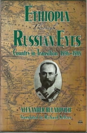 Ethiopia Through Russian Eyes: Country in Transition 1896-1898 ebook by Alexander Bulatovich, Richard Seltzer
