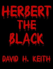 Herbert the Black ebook by David H. Keith