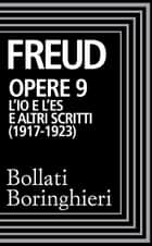 Opere vol. 9 1917-1923 - L'Io e l'Es e altri scritti ebook by Sigmund Freud