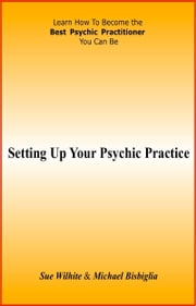 Setting Up Your Psychic Practice ebook by Sue Wilhite