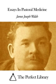 Essays In Pastoral Medicine ebook by James Joseph Walsh