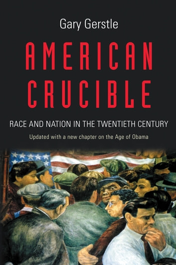 American Crucible - Race and Nation in the Twentieth Century ebook by Gary Gerstle