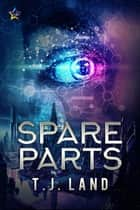 Spare Parts ebook by T.J. Land