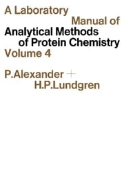 A Laboratory Manual of Analytical Methods of Protein Chemistry: Volume 4 ebook by Alexander, P.