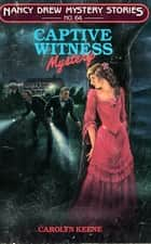 Captive Witness ebook by Carolyn Keene