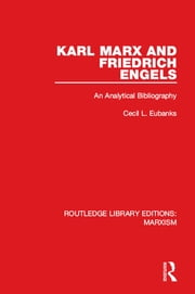 Karl Marx and Friedrich Engels (RLE Marxism) - An Analytical Bibliography ebook by Cecil L. Eubanks