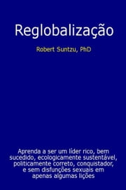 Reglobalização ebook by Robert Suntzu, Phd