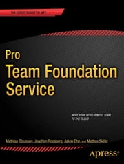 Pro Team Foundation Service ebook by Joachim Rossberg,Jakob Ehn,Mattias Skld,Mathias Olausson