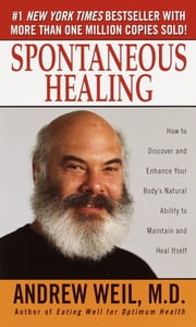 Spontaneous Healing - How to Discover and Enhance Your Body's Natural Ability to Maintain and Heal Itself ebook by Kobo.Web.Store.Products.Fields.ContributorFieldViewModel