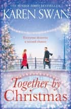 Together by Christmas - Escape into the Sunday Times Bestseller which will Capture Your Heart this Christmas ebook by Karen Swan