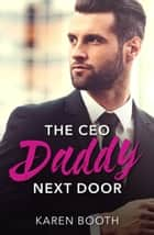 The Ceo Daddy Next Door: A Single Dad Romance (Mills & Boon Desire) eBook by Karen Booth