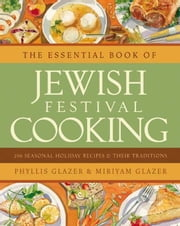 The Essential Book of Jewish Festival Cooking - 200 Seasonal Holiday Recipes and Their Traditions ebook by Phyllis Glazer,Miriyam Glazer
