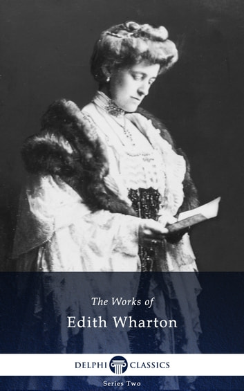 Collected Works of Edith Wharton (Delphi Classics) ebook by Edith Wharton,Delphi Classics