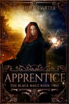 「Apprentice (The Black Mage Book 2)」(Rachel E. Carter著)