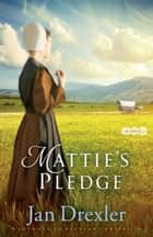 Mattie's Pledge (Journey to Pleasant Prairie Book #2) - A Novel eBook by Jan Drexler
