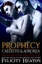 Prophecy: Caelestis and Aurorea (Vampires Realm Romance Series #2) ebook by