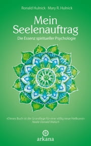 Mein Seelenauftrag - Die Essenz spiritueller Psychologie eBook by Ronald Hulnick, Mary R. Hulnick, Andrea Panster