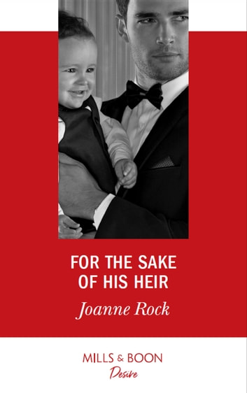 For The Sake Of His Heir (Mills & Boon Desire) (Billionaires and Babies, Book 92) ebook by Joanne Rock