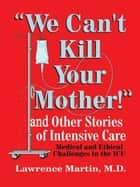 """We Can't Kill Your Mother!"" ebook by Lawrence Martin, M.D."