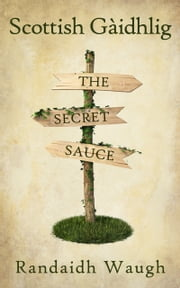 Scottish Gàidhlig: The Secret Sauce ebook by Kobo.Web.Store.Products.Fields.ContributorFieldViewModel