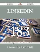 LinkedIn 183 Success Secrets - 183 Most Asked Questions On LinkedIn - What You Need To Know ebook by Lawrence Schmidt