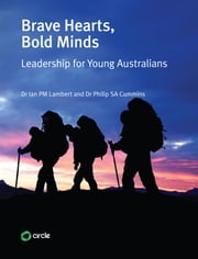 Brave Hearts Bold Minds - Leadership for Young Australians ebook by Dr Philip SA Cummins, Dr Ian PM Lambert