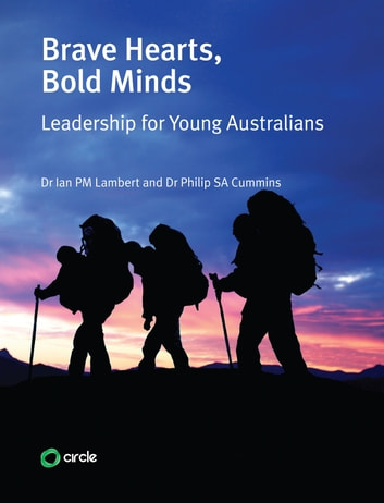 Brave Hearts Bold Minds - Leadership for Young Australians ebook by Dr Philip SA Cummins,Dr Ian PM Lambert