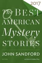 The Best American Mystery Stories 2017 ebook by John Sandford, Otto Penzler