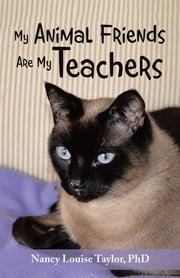 My Animal Friends Are My Teachers ebook by Nancy Louise Taylor PhD
