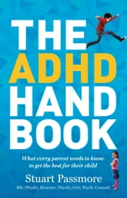 The ADHD Handbook - What every parent needs to know to get the best for their child ebook by Passmore,Stuart