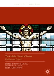 The Catholic Church in Taiwan - Problems and Prospects ebook by Francis K.H. So, Beatrice K.F. Leung, Ellen Mary Mylod