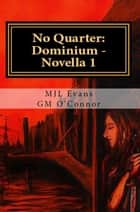 No Quarter: Dominium - Volume 1 ebook by MJL Evans, GM O'Connor