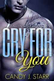 Cry for You - Fallen Star, #2 ebook by Candy J Starr