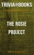 The Rosie Project by Graeme Simsion (Trivia-On-Books) ebook by Trivion Books