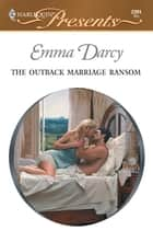 The Outback Marriage Ransom ebook by Emma Darcy