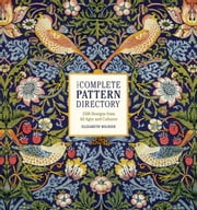 The Complete Pattern Directory - 1500 Designs from All Ages and Cultures ebook by Elizabeth Wilhide
