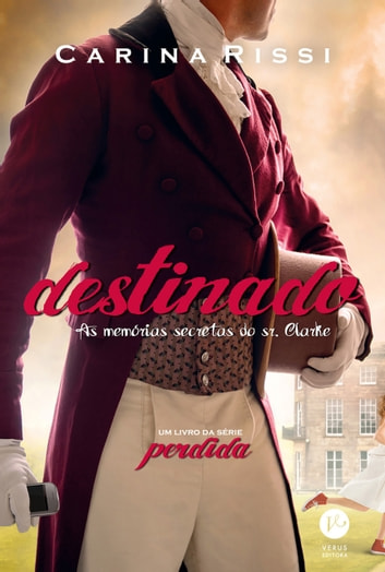 Destinado - Perdida - vol. 3 - As memórias secretas do Sr. Clarke ebook by Carina Rissi