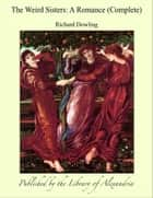 The Weird Sisters: A Romance (Complete) ebook by Richard Dowling