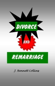 Divorce and Remarriage ebook by J. Bennett Collins