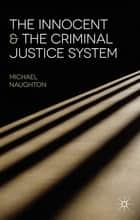 The Innocent and the Criminal Justice System ebook by Michael Naughton