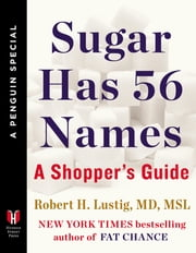 Sugar Has 56 Names - A Shopper's Guide (A Penguin Special from Hudson Street Press) ebook by Robert H. Lustig