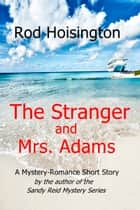 The Stranger and Mrs. Adams: A Mystery-Romance Short Story ebook by Rod Hoisington