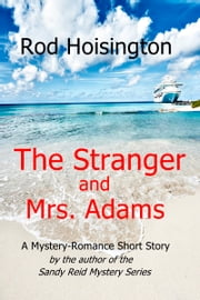 The Stranger and Mrs. Adams: A Mystery Short Story ebook by Rod Hoisington