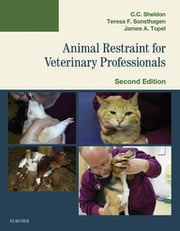 Animal Restraint for Veterinary Professionals - E-Book ebook by C. C. Sheldon, DVM, MS,...
