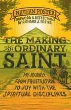 The Making of an Ordinary Saint - My journey from frustration to joy with the spiritual disciplines ebook by Richard Foster