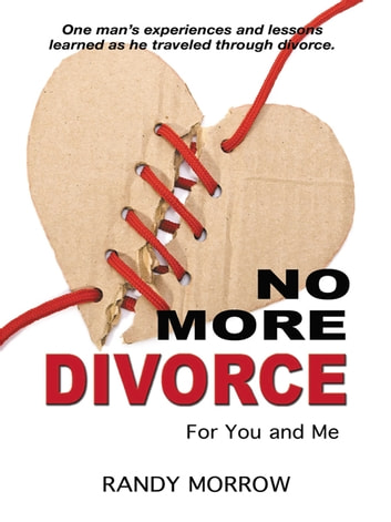 No More Divorce For You and Me ebook by Randy Morrow