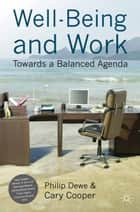 Well-Being and Work - Towards a Balanced Agenda ebook by P. Dewe, C. Cooper