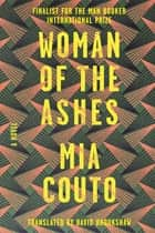 Woman of the Ashes - A Novel ebook by Mia Couto, David Brookshaw