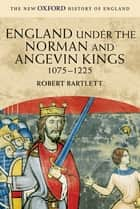England under the Norman and Angevin Kings - 1075-1225 ebook by Robert Bartlett