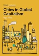Cities in Global Capitalism ebook by Ugo Rossi